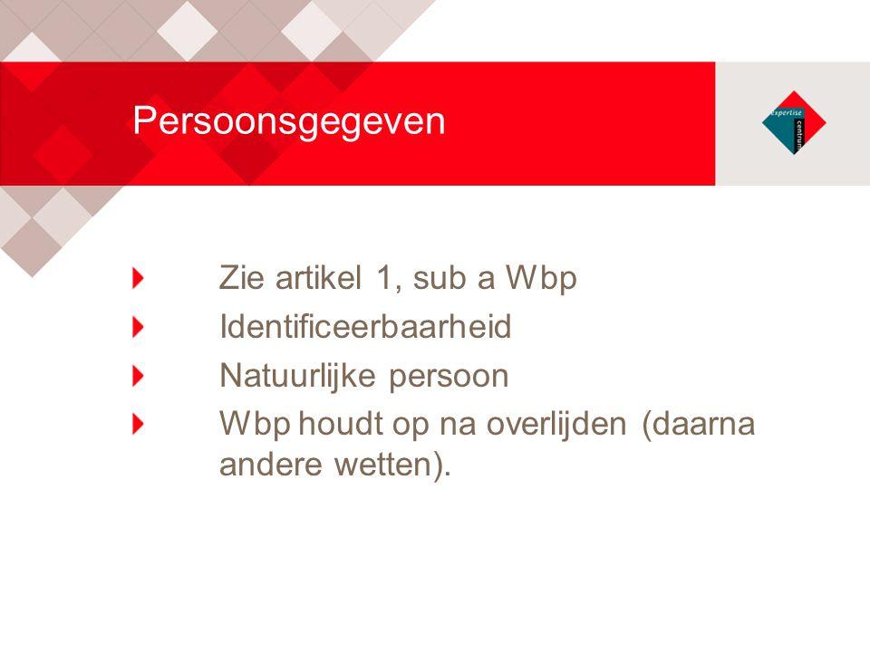 Persoonsgegeven Zie artikel 1, sub a Wbp Identificeerbaarheid
