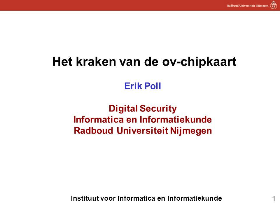 Het kraken van de ov-chipkaart Erik Poll Digital Security Informatica en Informatiekunde Radboud Universiteit Nijmegen
