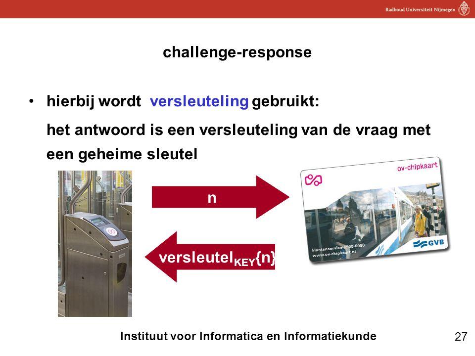 challenge-response hierbij wordt versleuteling gebruikt: het antwoord is een versleuteling van de vraag met een geheime sleutel.