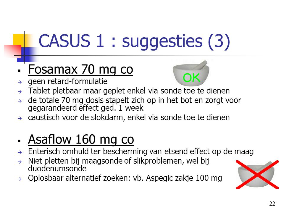 CASUS 1 : suggesties (3) Fosamax 70 mg co Asaflow 160 mg co