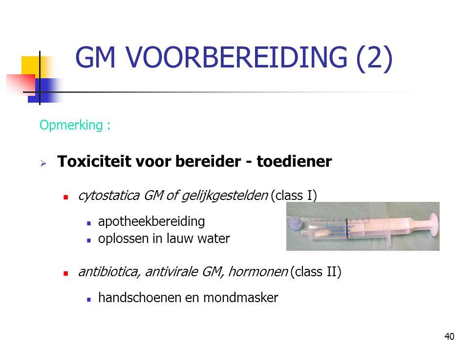 GM VOORBEREIDING (2) Toxiciteit voor bereider - toediener Opmerking :