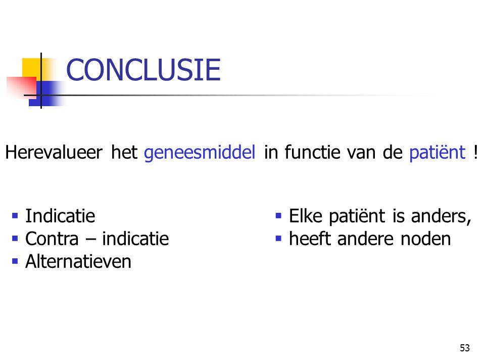 CONCLUSIE Herevalueer het geneesmiddel in functie van de patiënt !