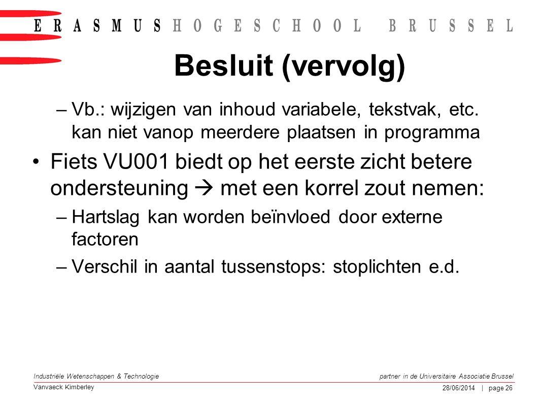 Besluit (vervolg) Vb.: wijzigen van inhoud variabele, tekstvak, etc. kan niet vanop meerdere plaatsen in programma.