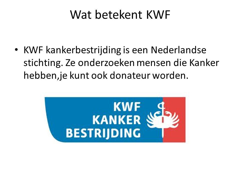 Wat betekent KWF KWF kankerbestrijding is een Nederlandse stichting.