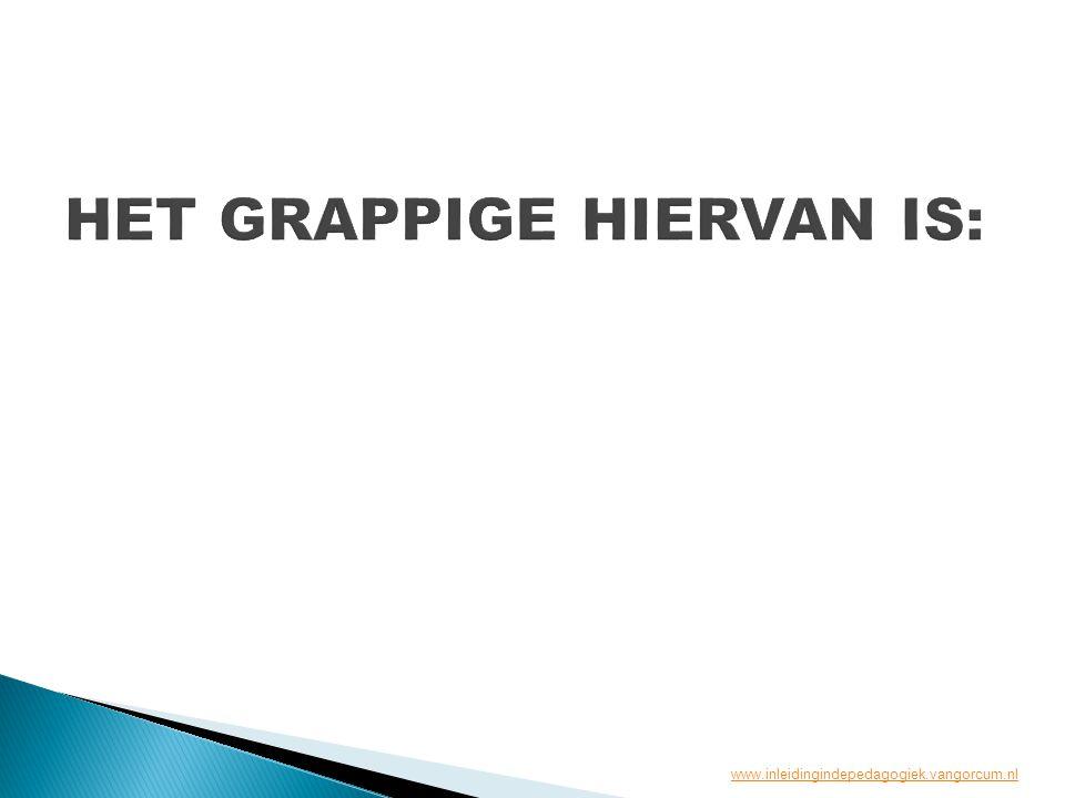 HET GRAPPIGE HIERVAN IS: