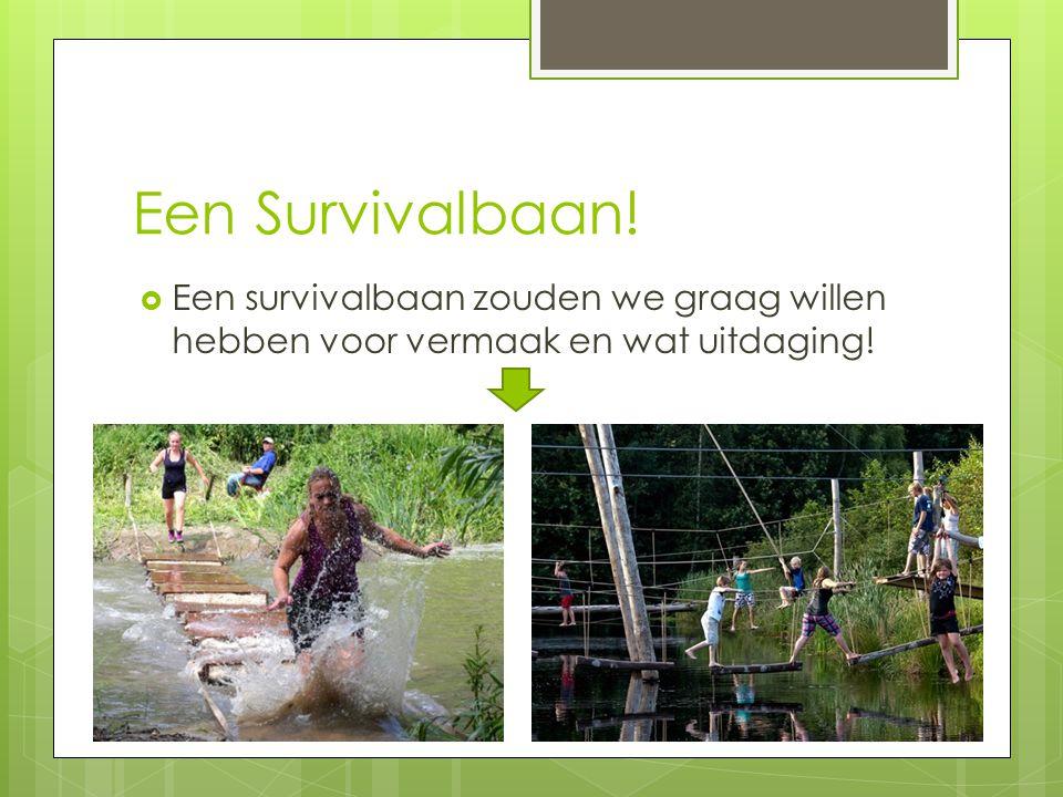 Een Survivalbaan! Een survivalbaan zouden we graag willen hebben voor vermaak en wat uitdaging!