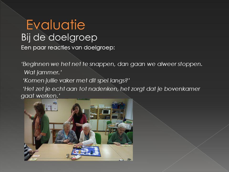 Evaluatie Bij de doelgroep Een paar reacties van doelgroep: