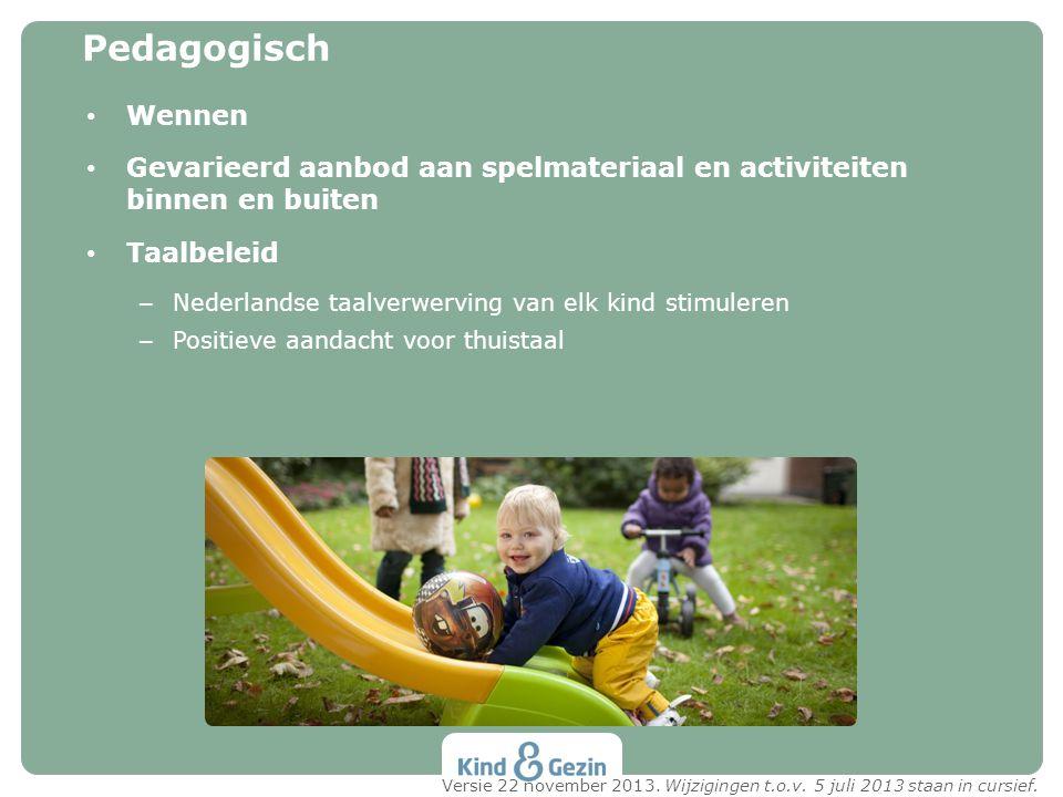 Pedagogisch Wennen. Gevarieerd aanbod aan spelmateriaal en activiteiten binnen en buiten. Taalbeleid.