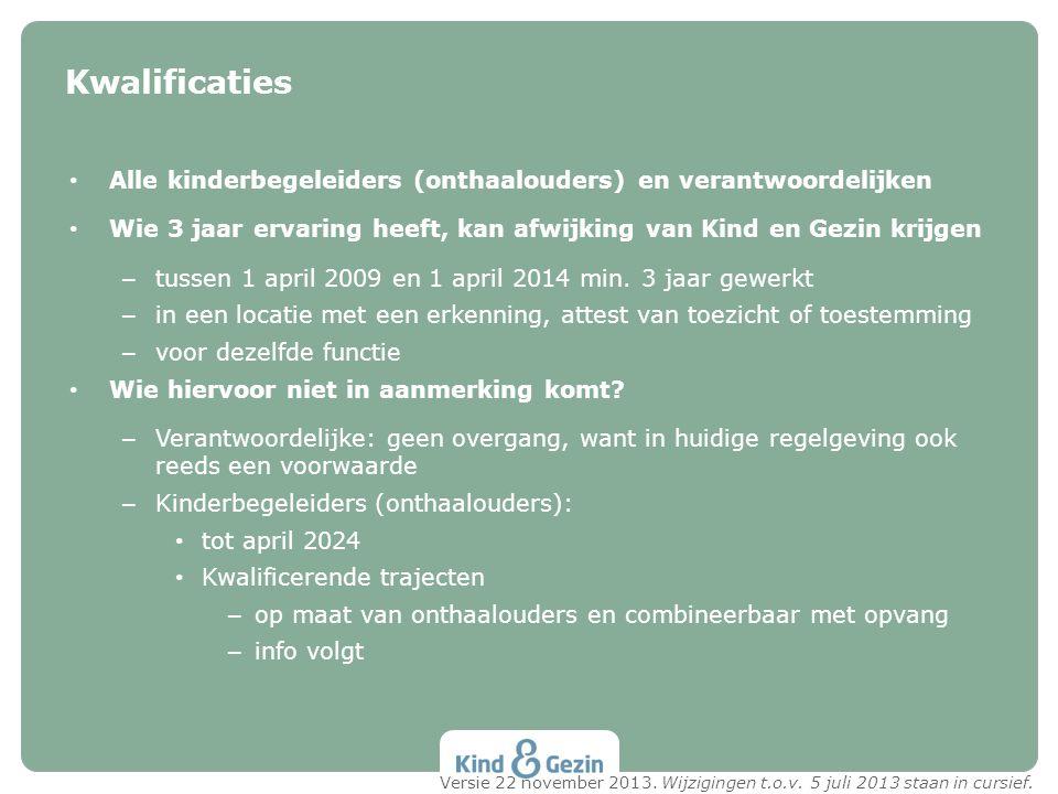 Kwalificaties Alle kinderbegeleiders (onthaalouders) en verantwoordelijken. Wie 3 jaar ervaring heeft, kan afwijking van Kind en Gezin krijgen.