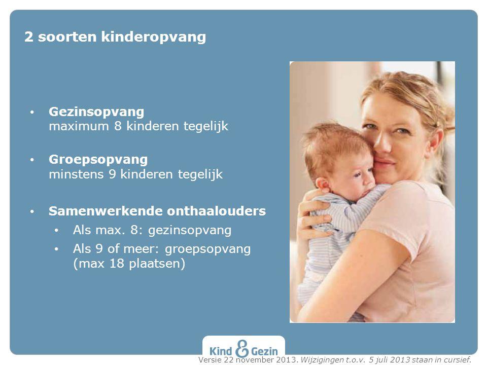 2 soorten kinderopvang Gezinsopvang maximum 8 kinderen tegelijk