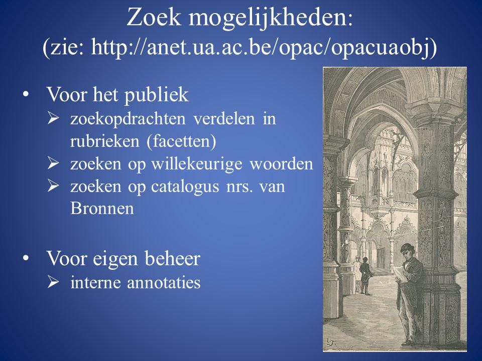Zoek mogelijkheden: (zie: http://anet.ua.ac.be/opac/opacuaobj)