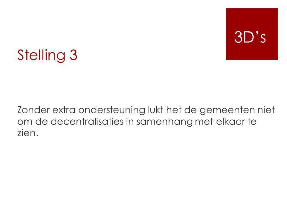 3D's Stelling 3. Zonder extra ondersteuning lukt het de gemeenten niet om de decentralisaties in samenhang met elkaar te zien.