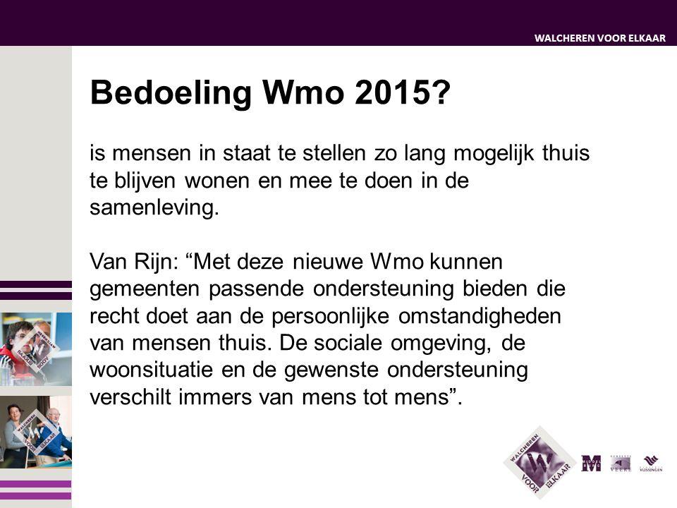 Bedoeling Wmo 2015 is mensen in staat te stellen zo lang mogelijk thuis te blijven wonen en mee te doen in de samenleving.