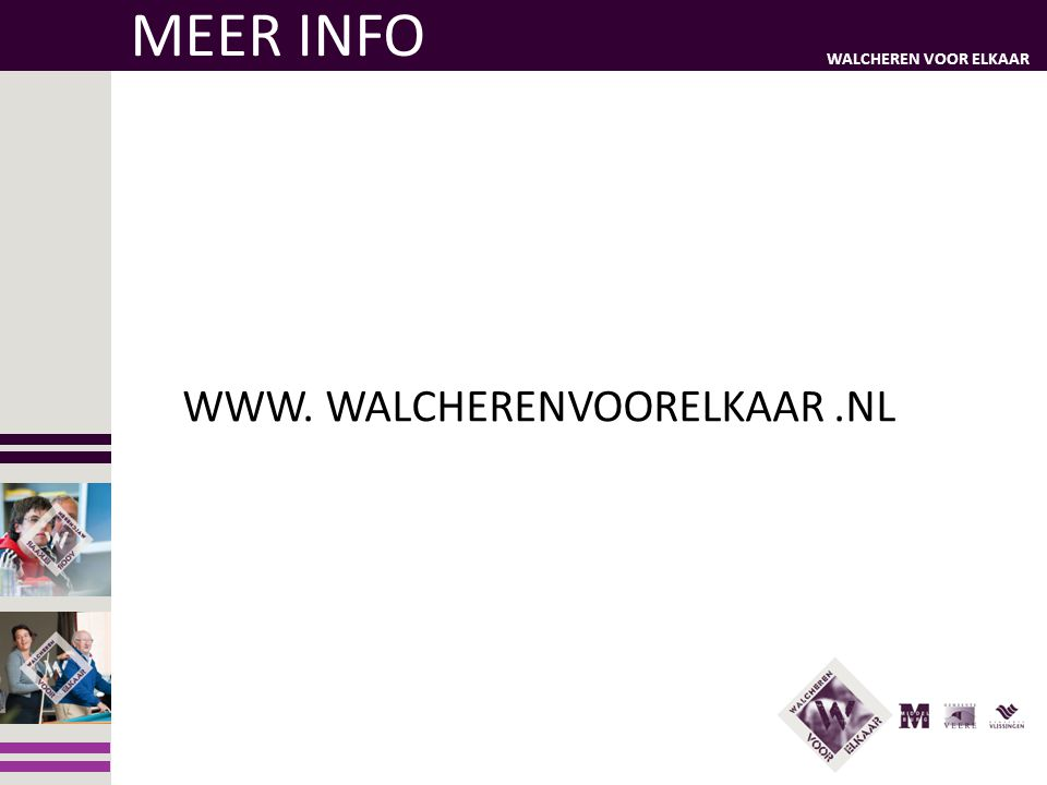 MEER INFO WWW. WALCHERENVOORELKAAR .NL