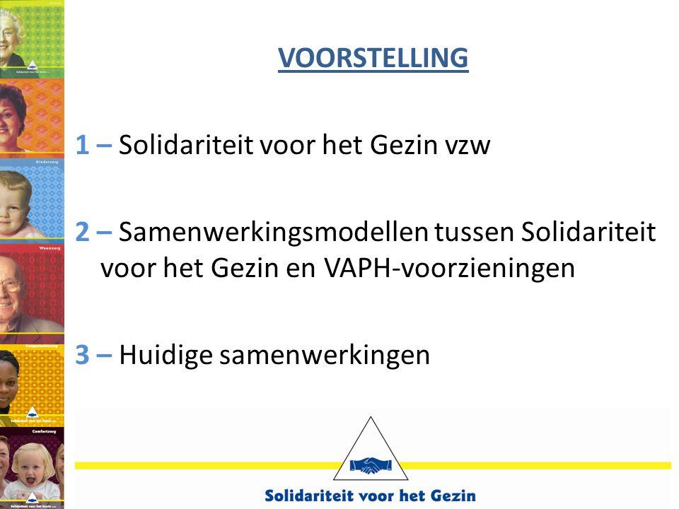 VOORSTELLING 1 – Solidariteit voor het Gezin vzw 2 – Samenwerkingsmodellen tussen Solidariteit voor het Gezin en VAPH-voorzieningen 3 – Huidige samenwerkingen