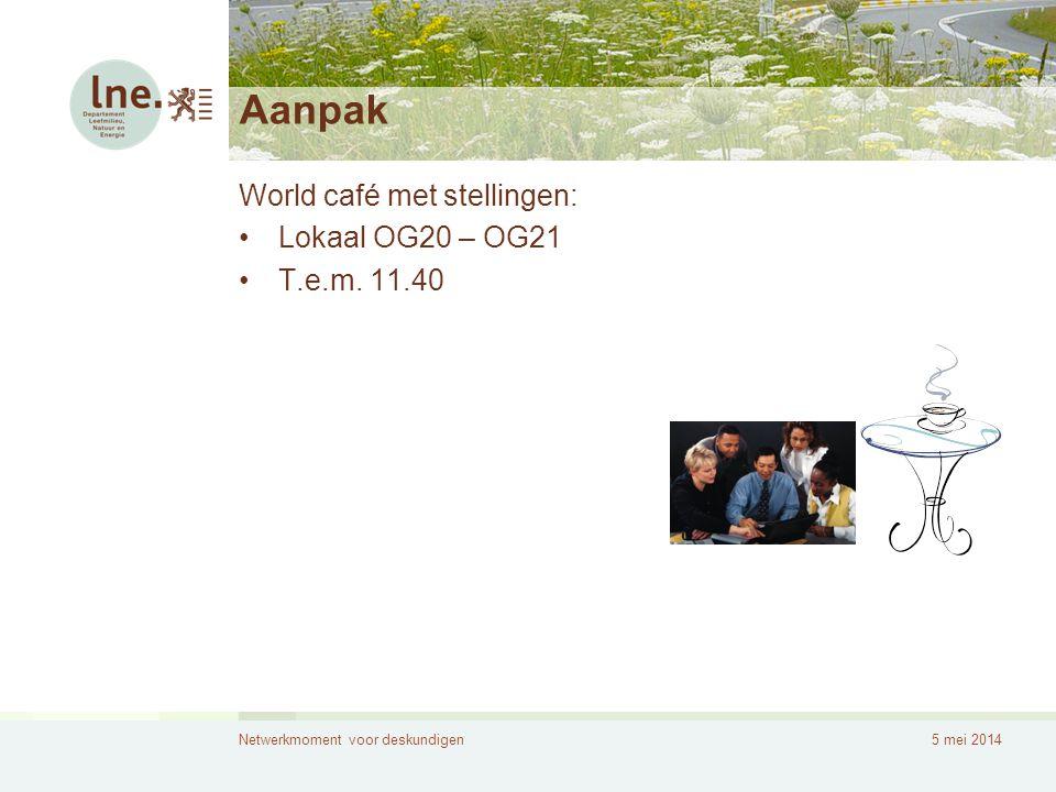 Aanpak World café met stellingen: Lokaal OG20 – OG21 T.e.m. 11.40