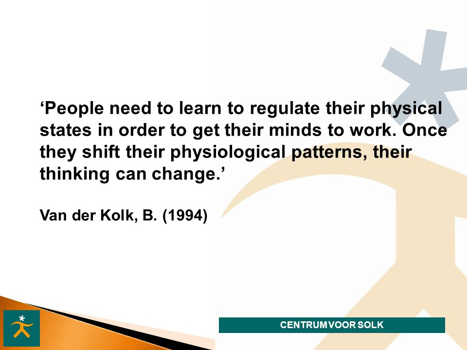 'People need to learn to regulate their physical states in order to get their minds to work. Once they shift their physiological patterns, their thinking can change.'