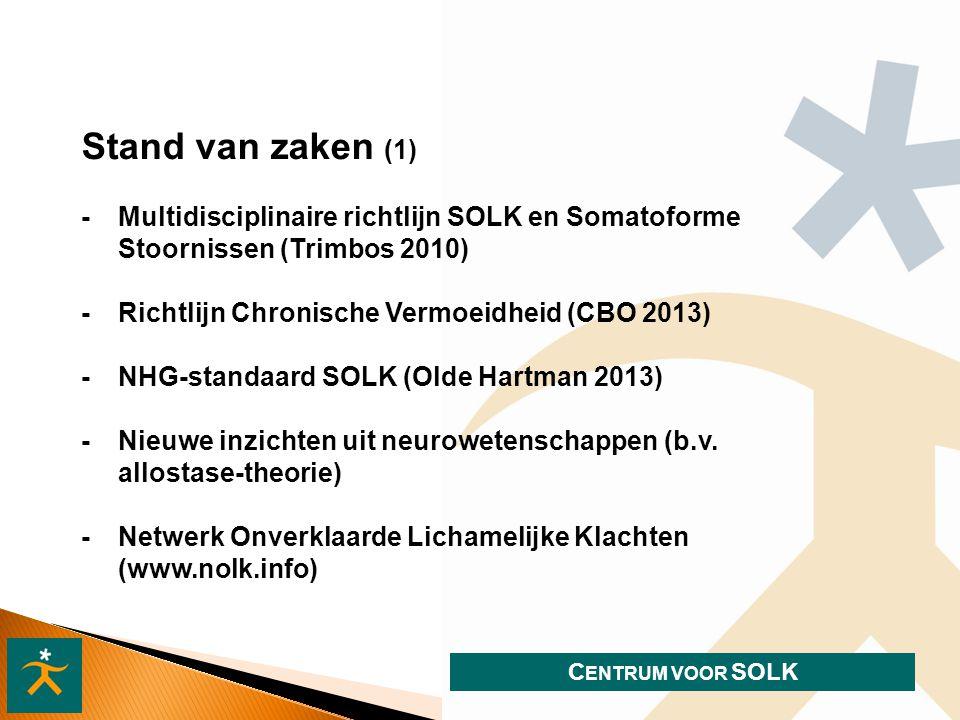 Stand van zaken (1) - Multidisciplinaire richtlijn SOLK en Somatoforme Stoornissen (Trimbos 2010) - Richtlijn Chronische Vermoeidheid (CBO 2013)