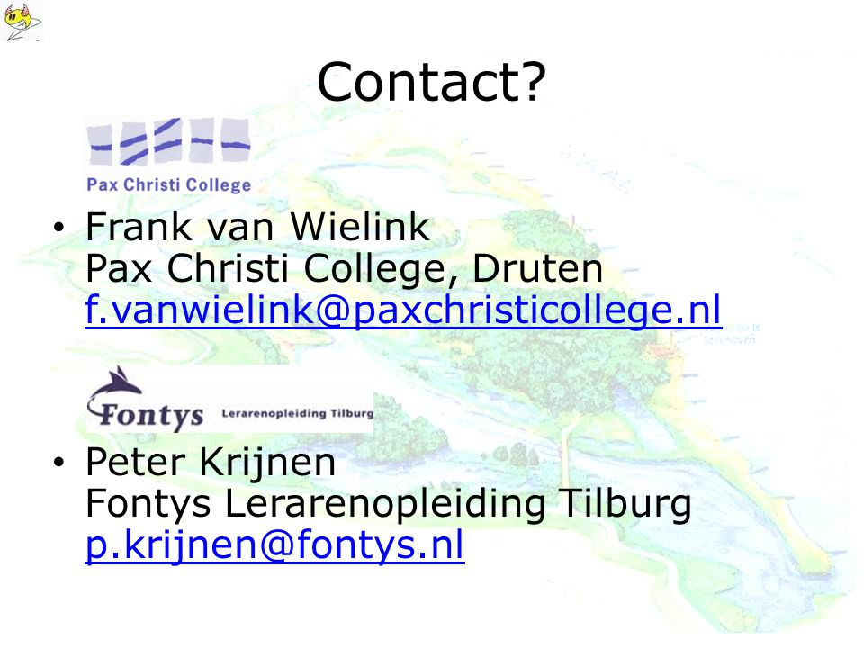 Contact Frank van Wielink Pax Christi College, Druten f.vanwielink@paxchristicollege.nl.