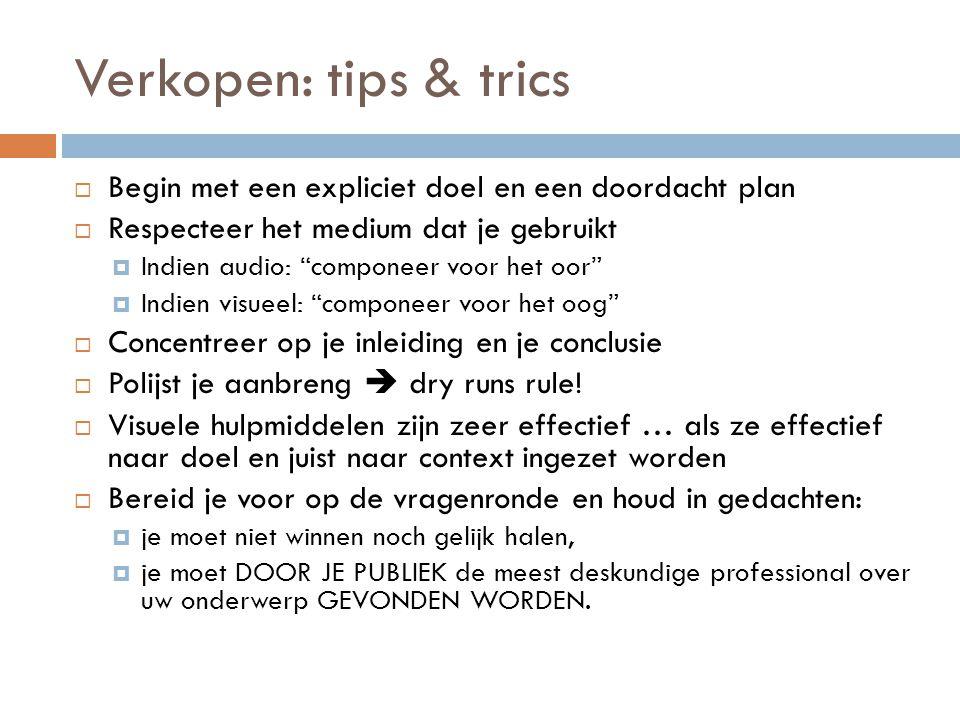 Verkopen: tips & trics Begin met een expliciet doel en een doordacht plan. Respecteer het medium dat je gebruikt.