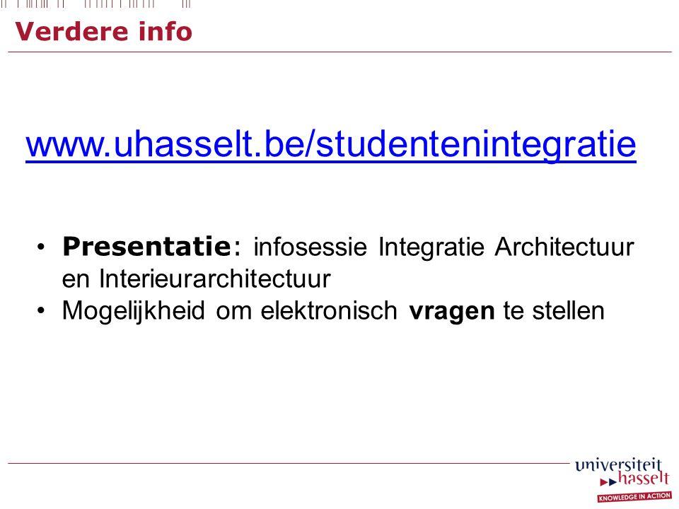 Verdere info www.uhasselt.be/studentenintegratie. Presentatie: infosessie Integratie Architectuur en Interieurarchitectuur.