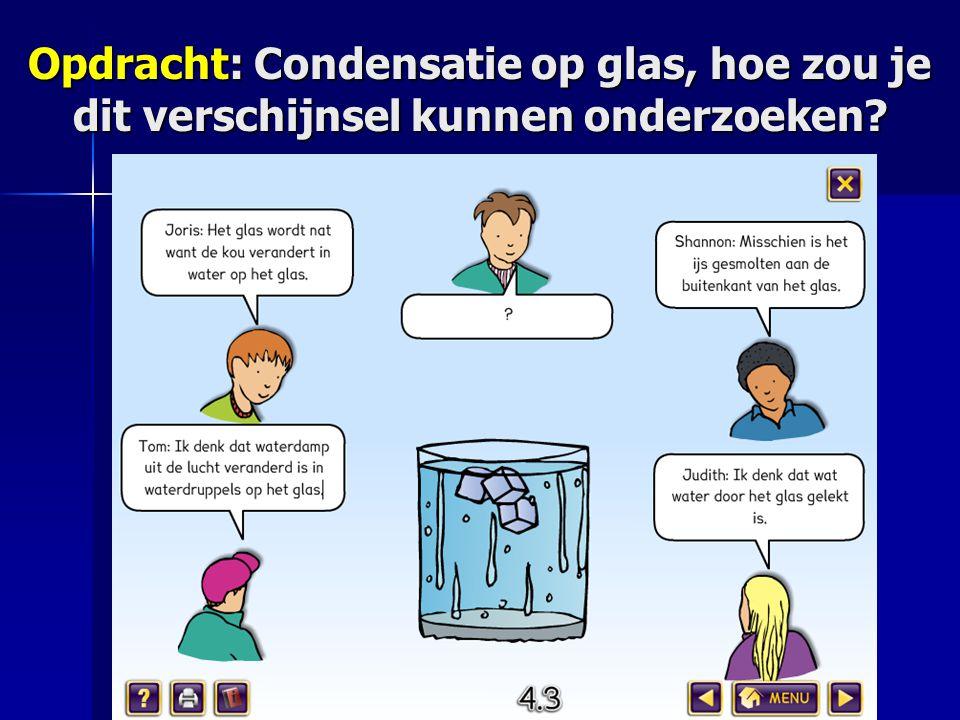 Opdracht: Condensatie op glas, hoe zou je dit verschijnsel kunnen onderzoeken