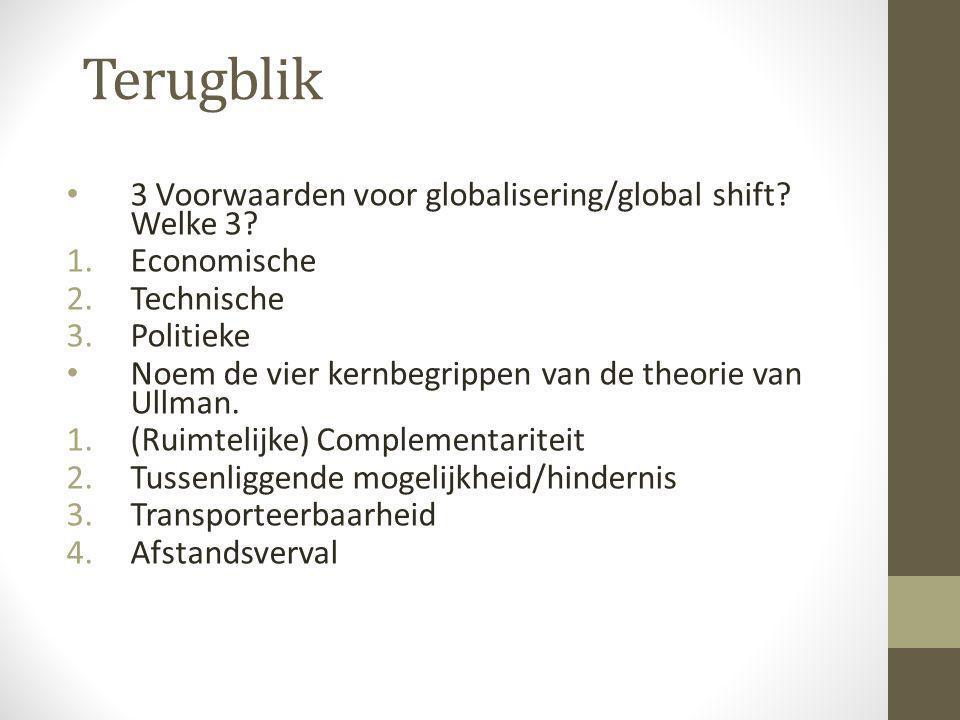 Terugblik 3 Voorwaarden voor globalisering/global shift Welke 3
