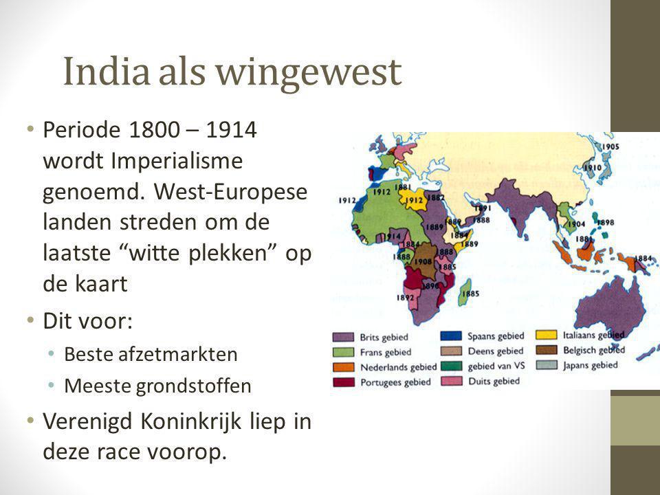 India als wingewest Periode 1800 – 1914 wordt Imperialisme genoemd. West-Europese landen streden om de laatste witte plekken op de kaart.