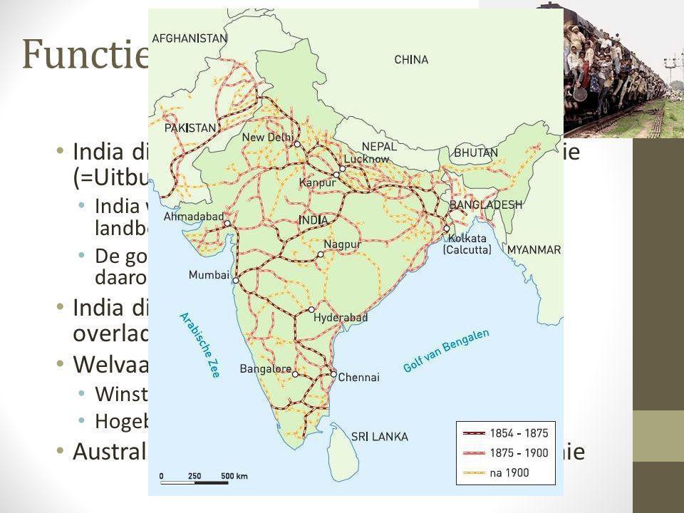 Functie India India diende als zogenaamde Exploitatiekolonie (=Uitbuiten) India was belangrijk als leverancier van landbouwproducten.