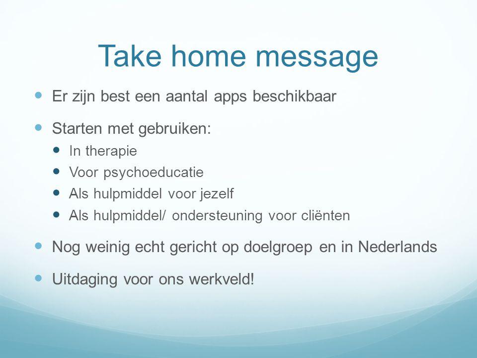 Take home message Er zijn best een aantal apps beschikbaar