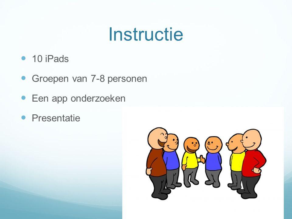 Instructie 10 iPads Groepen van 7-8 personen Een app onderzoeken