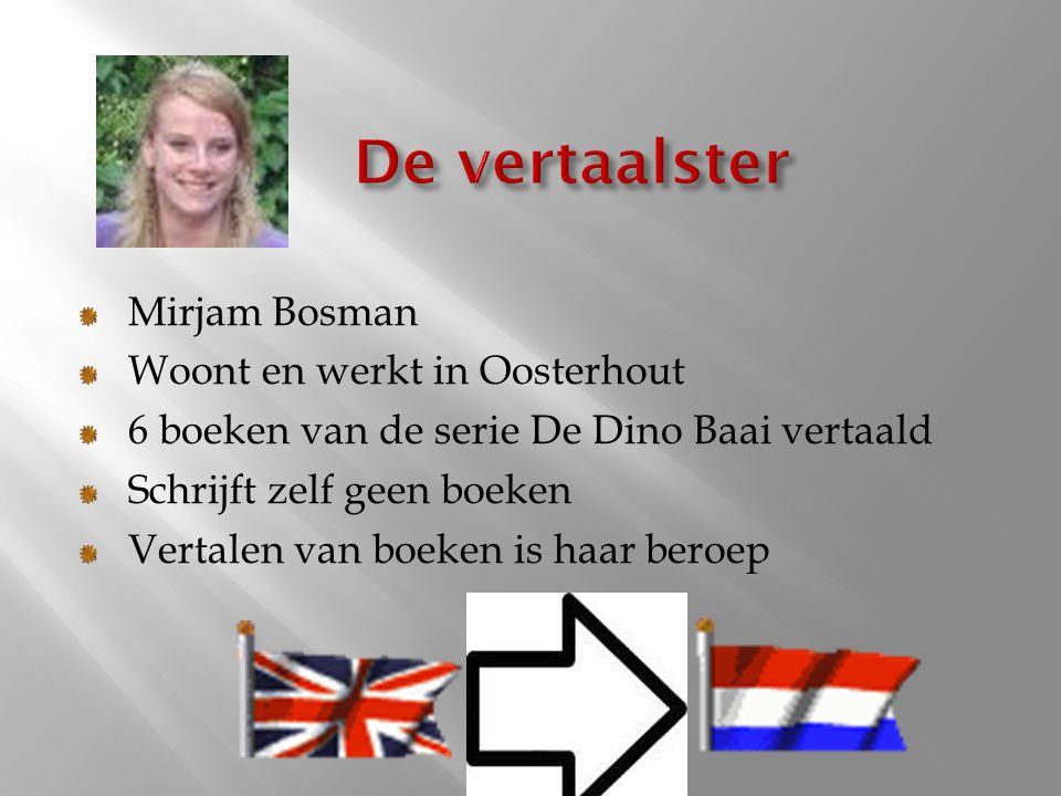 De vertaalster Mirjam Bosman Woont en werkt in Oosterhout
