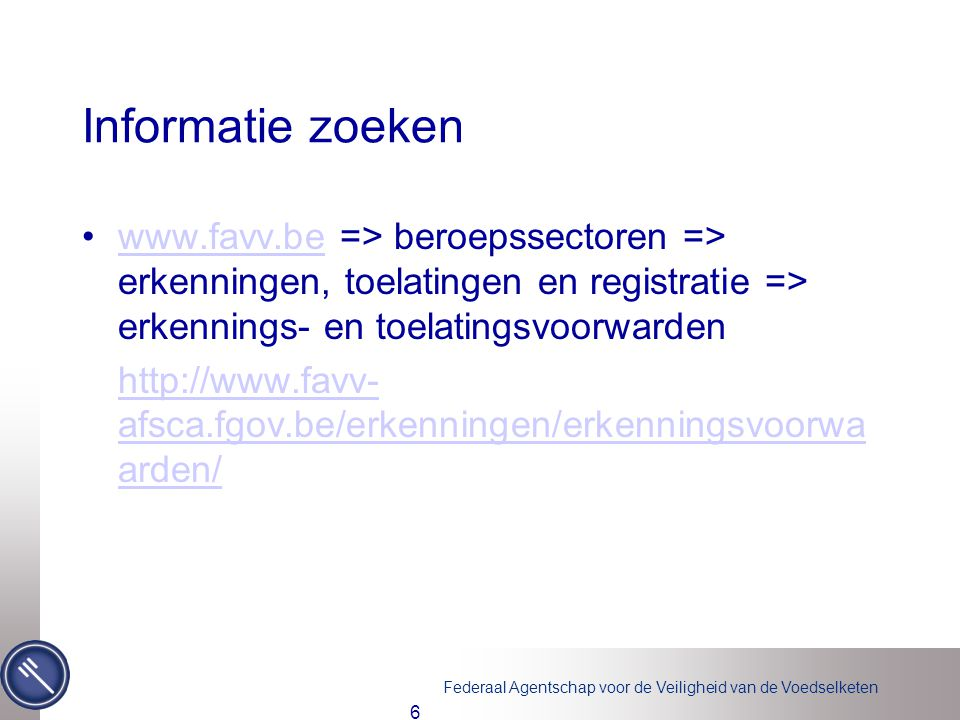 Informatie zoeken www.favv.be => beroepssectoren => erkenningen, toelatingen en registratie => erkennings- en toelatingsvoorwarden.