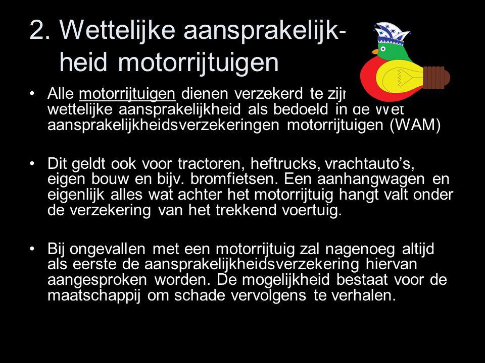 2. Wettelijke aansprakelijk- heid motorrijtuigen