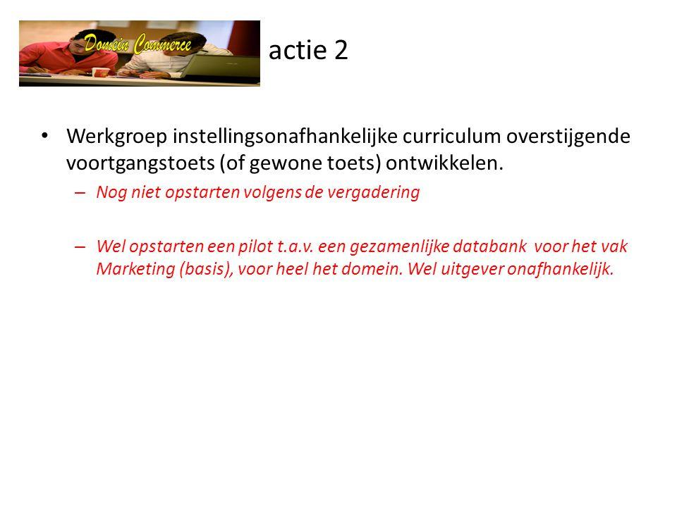 actie 2 Werkgroep instellingsonafhankelijke curriculum overstijgende voortgangstoets (of gewone toets) ontwikkelen.