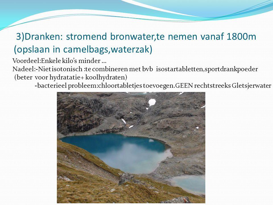 3)Dranken: stromend bronwater,te nemen vanaf 1800m (opslaan in camelbags,waterzak)