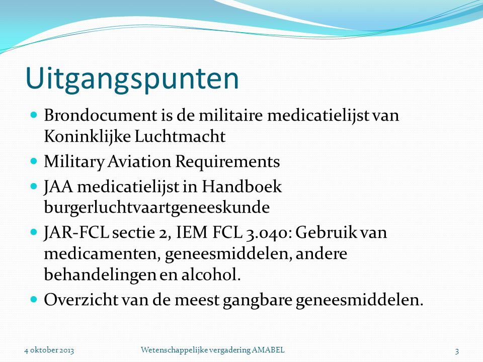 Uitgangspunten Brondocument is de militaire medicatielijst van Koninklijke Luchtmacht. Military Aviation Requirements.