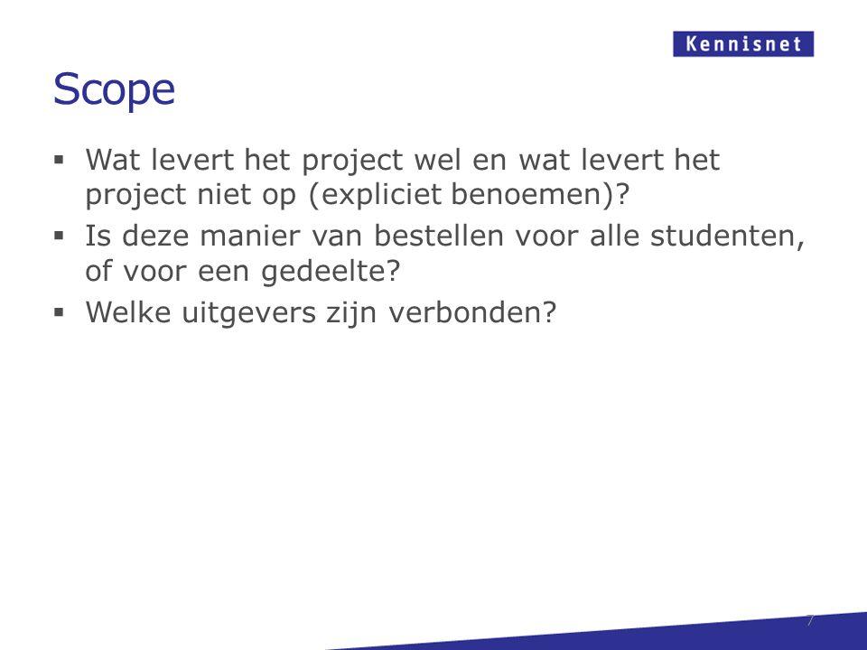 Scope Wat levert het project wel en wat levert het project niet op (expliciet benoemen)