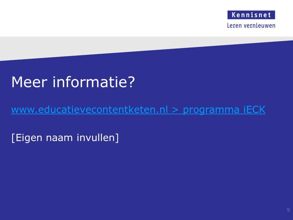 Meer informatie www.educatievecontentketen.nl > programma iECK