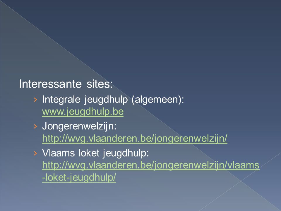 Interessante sites: Integrale jeugdhulp (algemeen): www.jeugdhulp.be