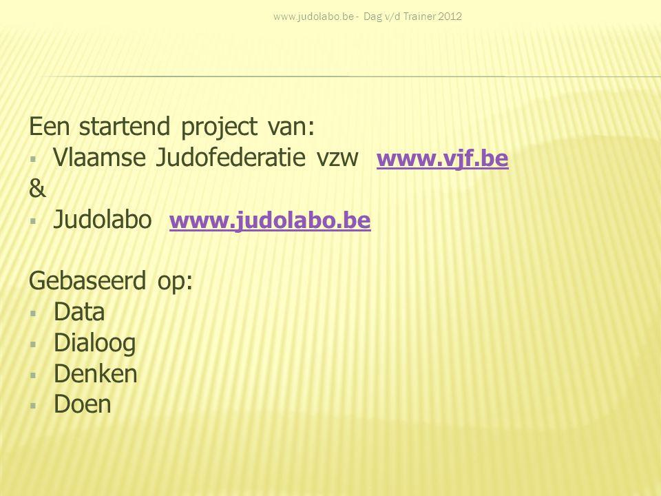 Een startend project van: Vlaamse Judofederatie vzw www.vjf.be &