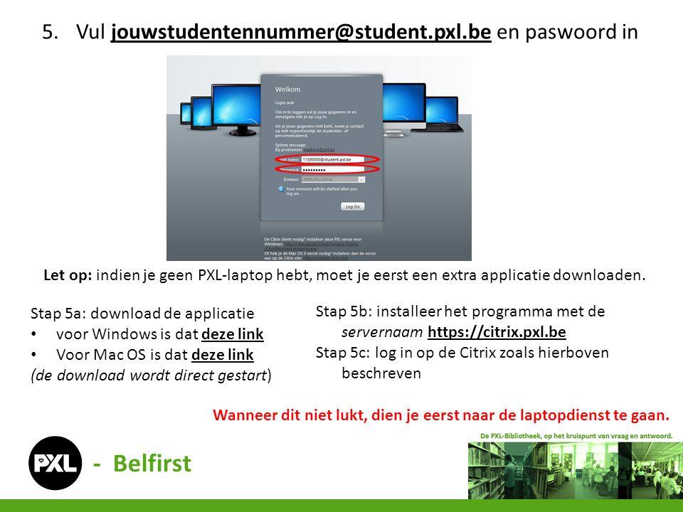 - Belfirst Vul jouwstudentennummer@student.pxl.be en paswoord in
