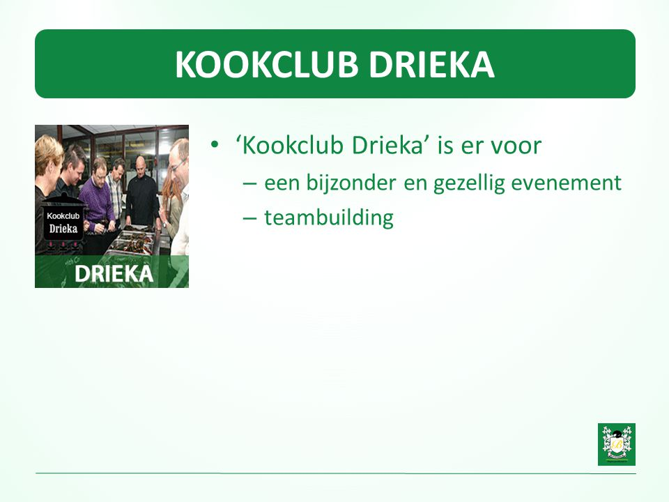 KOOKCLUB DRIEKA 'Kookclub Drieka' is er voor