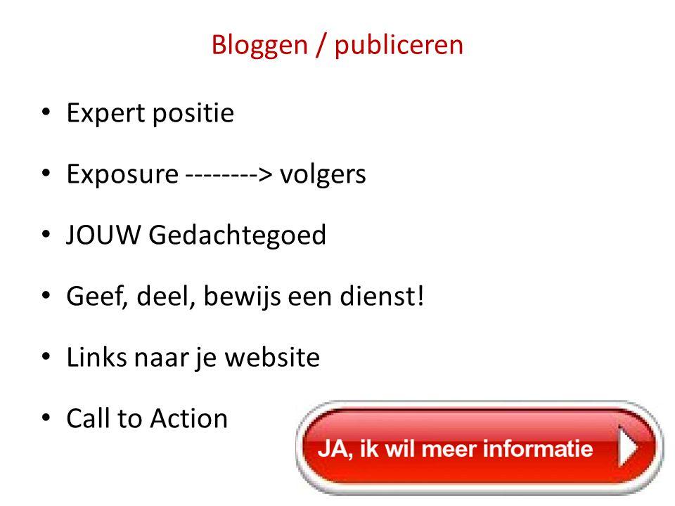 Bloggen / publiceren Expert positie. Exposure --------> volgers. JOUW Gedachtegoed. Geef, deel, bewijs een dienst!