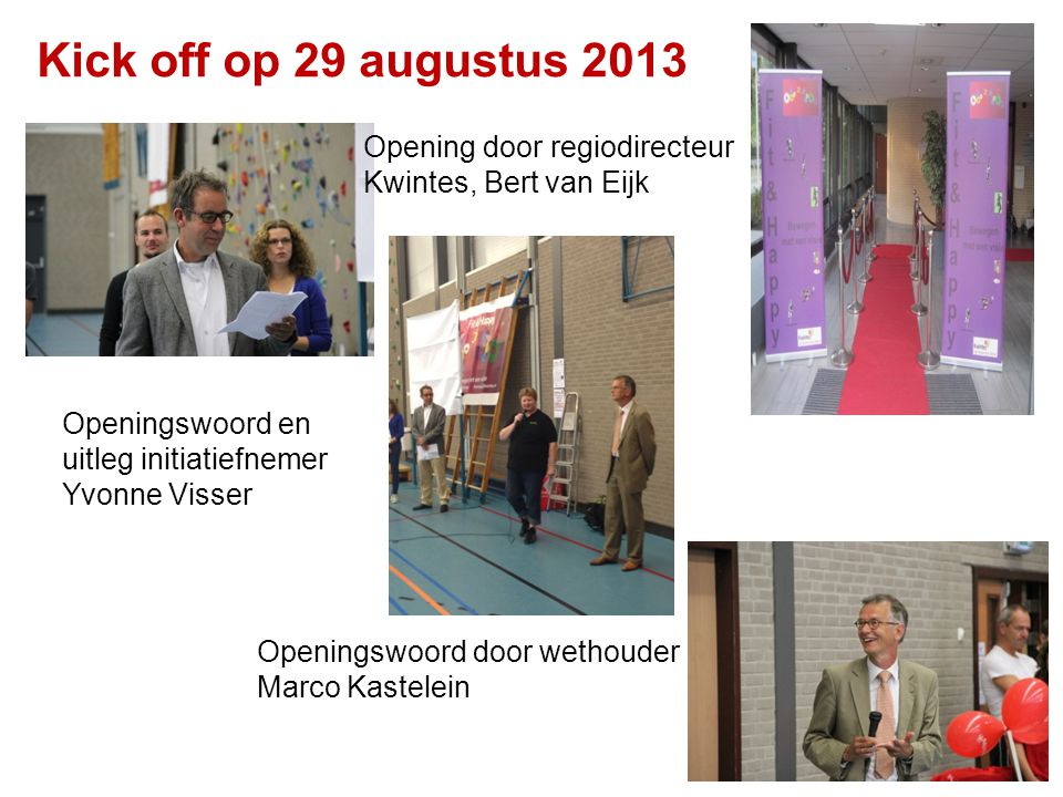Kick off op 29 augustus 2013 Opening door regiodirecteur Kwintes, Bert van Eijk. Openingswoord en uitleg initiatiefnemer Yvonne Visser.