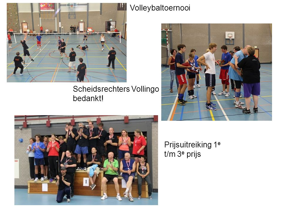 Volleybaltoernooi Scheidsrechters Vollingo bedankt! Prijsuitreiking 1e t/m 3e prijs