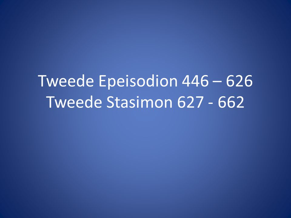 Tweede Epeisodion 446 – 626 Tweede Stasimon 627 - 662