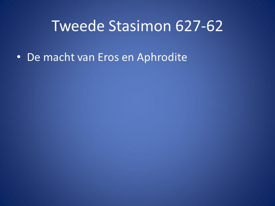 Tweede Stasimon 627-62 De macht van Eros en Aphrodite