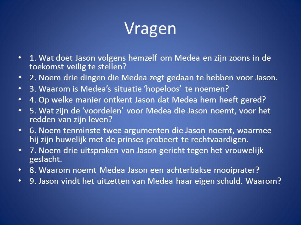 Vragen 1. Wat doet Jason volgens hemzelf om Medea en zijn zoons in de toekomst veilig te stellen