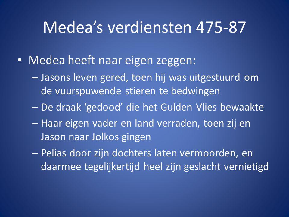 Medea's verdiensten 475-87 Medea heeft naar eigen zeggen: